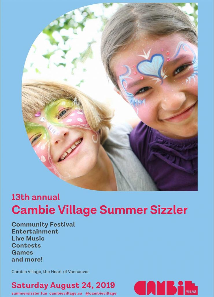 13th annual Cambie Village Summer Sizzler Community Festival Entertainment Live Music Contests Games and more! Cambie Village, the Heart of Vancouver Saturday August 24, 2019 summersizzler.fun cambievillage.ca @cambievillage